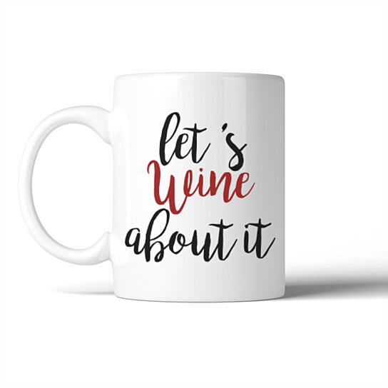 Buy 365 Printing Let 39 S Wine About It Mug Mother 39 S Day