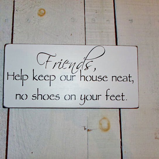 Buy No Shoes Sign Quot Friends Help Keep Our House Neat No