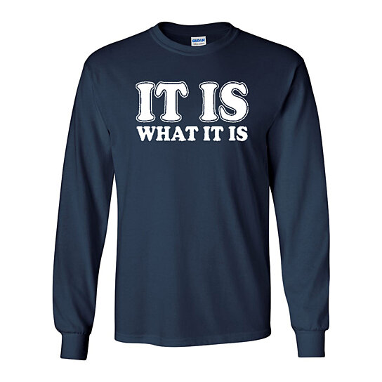 Buy Long Sleeve Adult T Shirt It Is What It Is Funny Quote