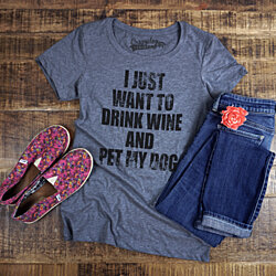 I Just Want To Drink Wine And Pet My Dog (Women's and Men's, Heather Grey)