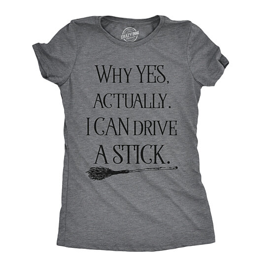 Buy Womens Why Yes Actually I Can Drive A Stick Tshirt