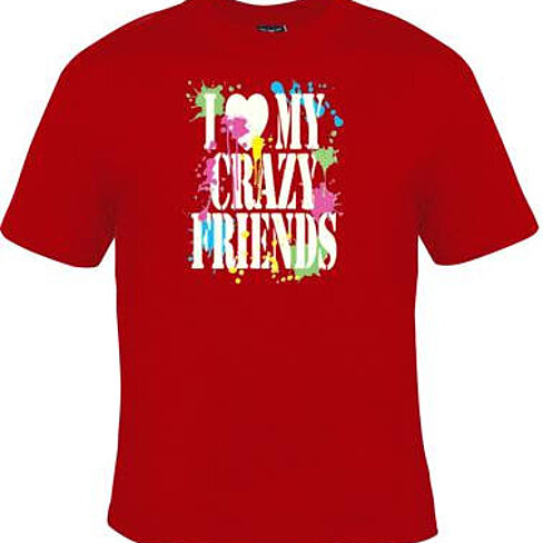 Buy i love my crazy friends funny humorous clothes t for Crazy t shirt designs