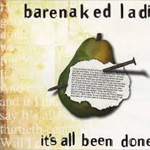 Bare Naked Ladies It S All Been Done 2