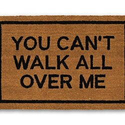 """You Can't Walk All Over Me"" coir doormat"