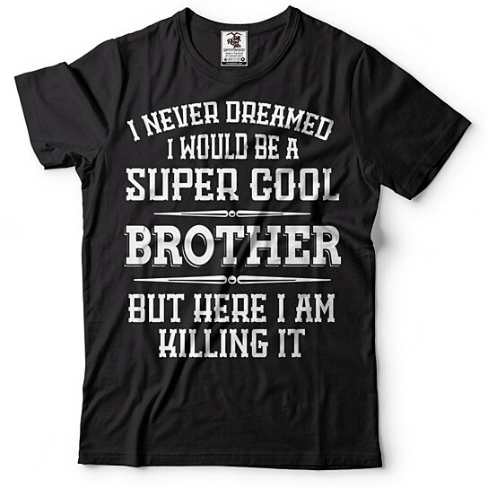 Trending Product This Item Has Been Added To Cart 70 Times In The Last 24 Hours Brother T Shirt Cool Birthday Gift