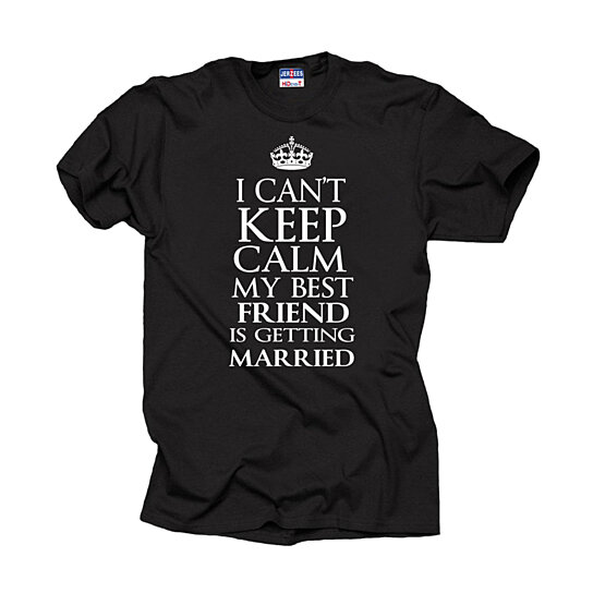Buy I Can't Keep Calm My Best Friend Is Getting Married T