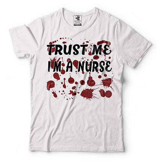 0fb7131e6d7d8 to cart 70 times in the last 24 hours. Trust Me I Am A Nurse T-Shirt Funny  Register Nurse Halloween Costume Shirt