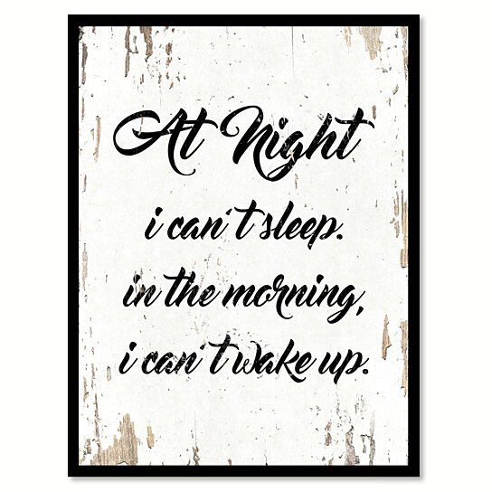 buy at night i can 39 t sleep in the morning i can 39 t wake up saying canvas print with picture frame. Black Bedroom Furniture Sets. Home Design Ideas
