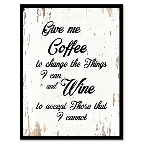 Give Me Coffee To Change The Things I Can & Wine Accept Those That I Cannot Saying Canvas Print with Picture Frame Home Decor Wall Art Gifts