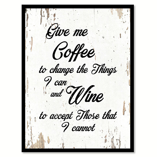 Buy Give Me Coffee To Change The Things I Can Amp Wine