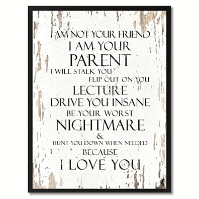 I Am Not Your Friend Parent Will Stalk You Flip Out On Inspirational Quote Saying Canvas Print With Picture Frame Gifts