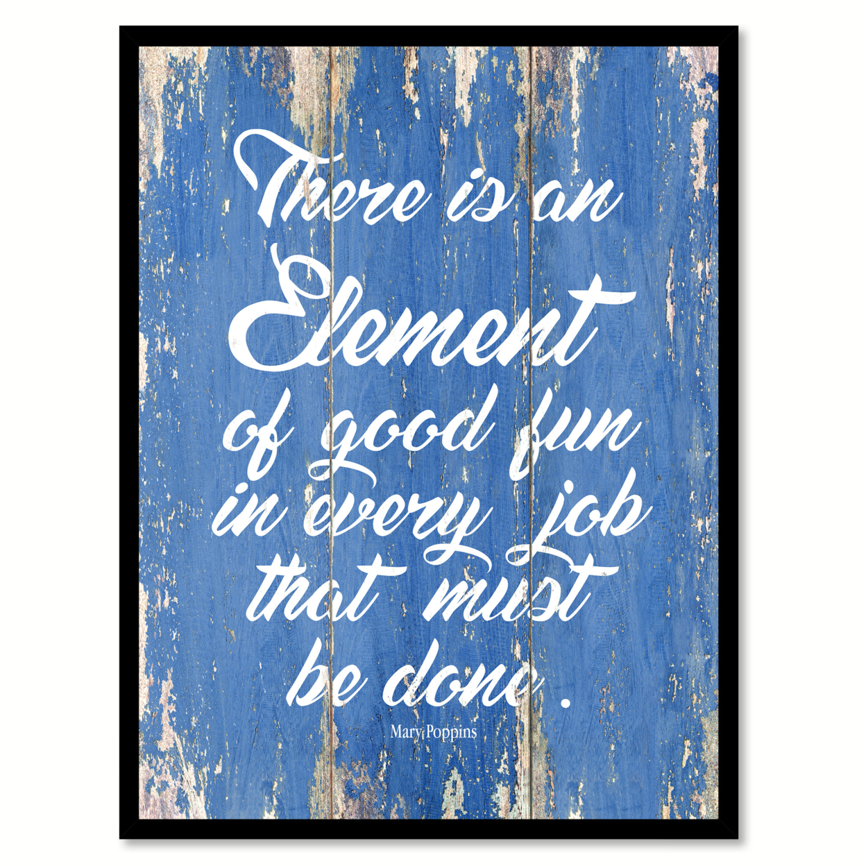 There Is An Element Of Good Fun In Every Job That Must Be Done Print With Picture Frame Home Decor Wall Art Gifts