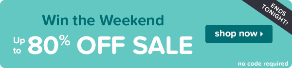 Ends tonight: Win the weekend with up to 80% off sale!