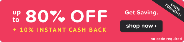 Up to 80% off + 10% instant cash back ends tonight!