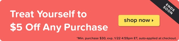 Treat yourself to $5 off any purchase.