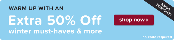 Extra 50% off winter-must haves & more ends tonight!