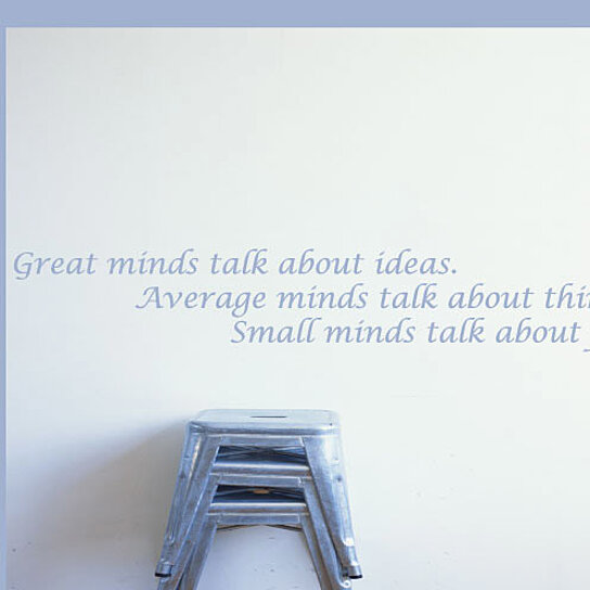 Small Minds Discuss People Quote: Buy Great Minds Talk About Ideas. Average Minds Talk About